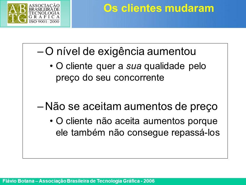 Certificada ISO 9002 Flávio Botana – Associação Brasileira de Tecnologia Gráfica - 2006 –O nível de exigência aumentou O cliente quer a sua qualidade