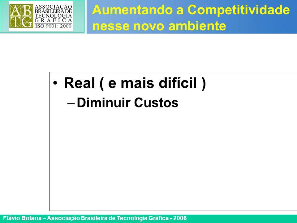 Certificada ISO 9002 Flávio Botana – Associação Brasileira de Tecnologia Gráfica - 2006 Real ( e mais difícil ) –Diminuir Custos Aumentando a Competit