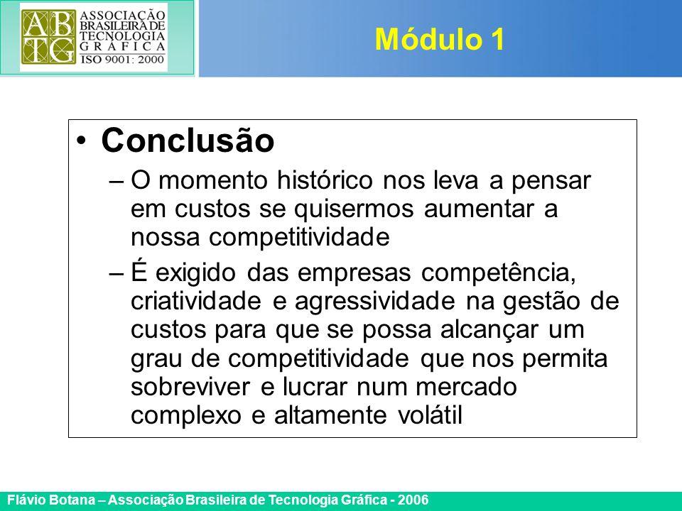 Certificada ISO 9002 Flávio Botana – Associação Brasileira de Tecnologia Gráfica - 2006 Conclusão –O momento histórico nos leva a pensar em custos se
