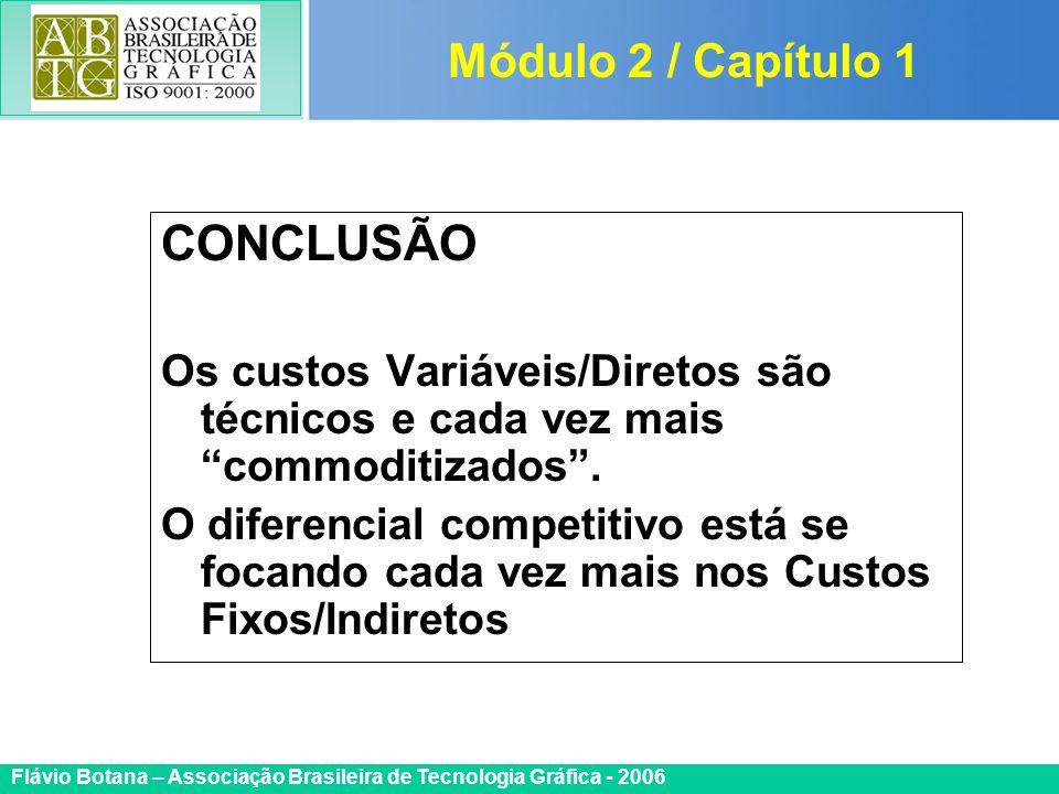 Certificada ISO 9002 Flávio Botana – Associação Brasileira de Tecnologia Gráfica - 2006 CONCLUSÃO Os custos Variáveis/Diretos são técnicos e cada vez