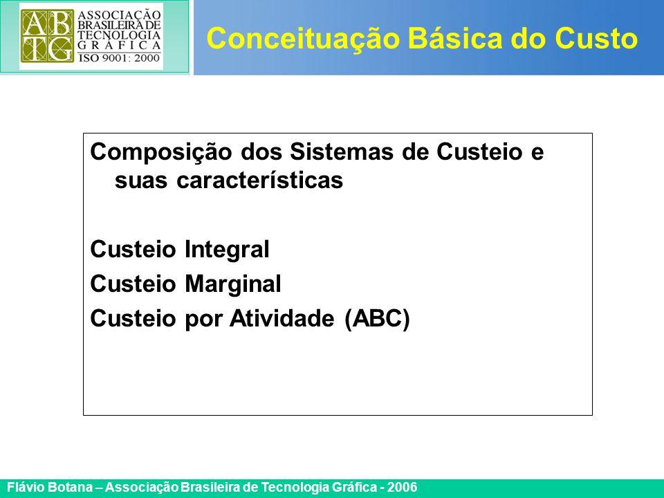 Certificada ISO 9002 Flávio Botana – Associação Brasileira de Tecnologia Gráfica - 2006 Composição dos Sistemas de Custeio e suas características Cust