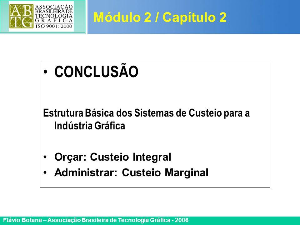 Certificada ISO 9002 Flávio Botana – Associação Brasileira de Tecnologia Gráfica - 2006 CONCLUSÃO Estrutura Básica dos Sistemas de Custeio para a Indú