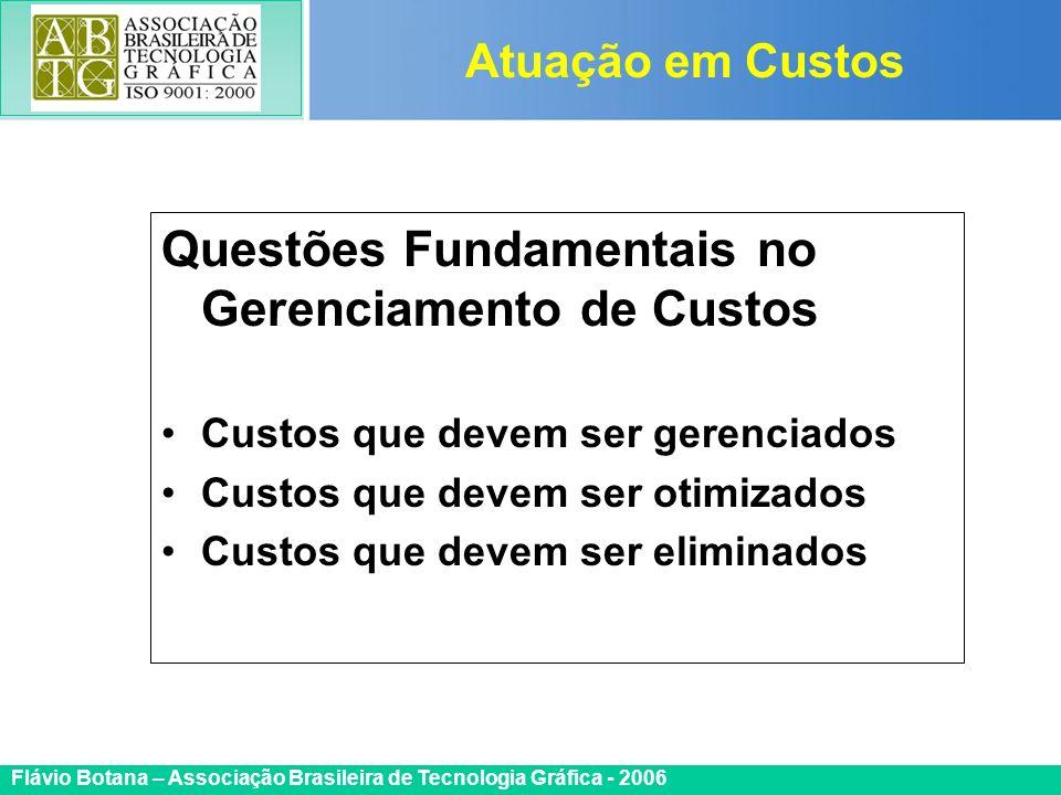 Certificada ISO 9002 Flávio Botana – Associação Brasileira de Tecnologia Gráfica - 2006 Questões Fundamentais no Gerenciamento de Custos Custos que de