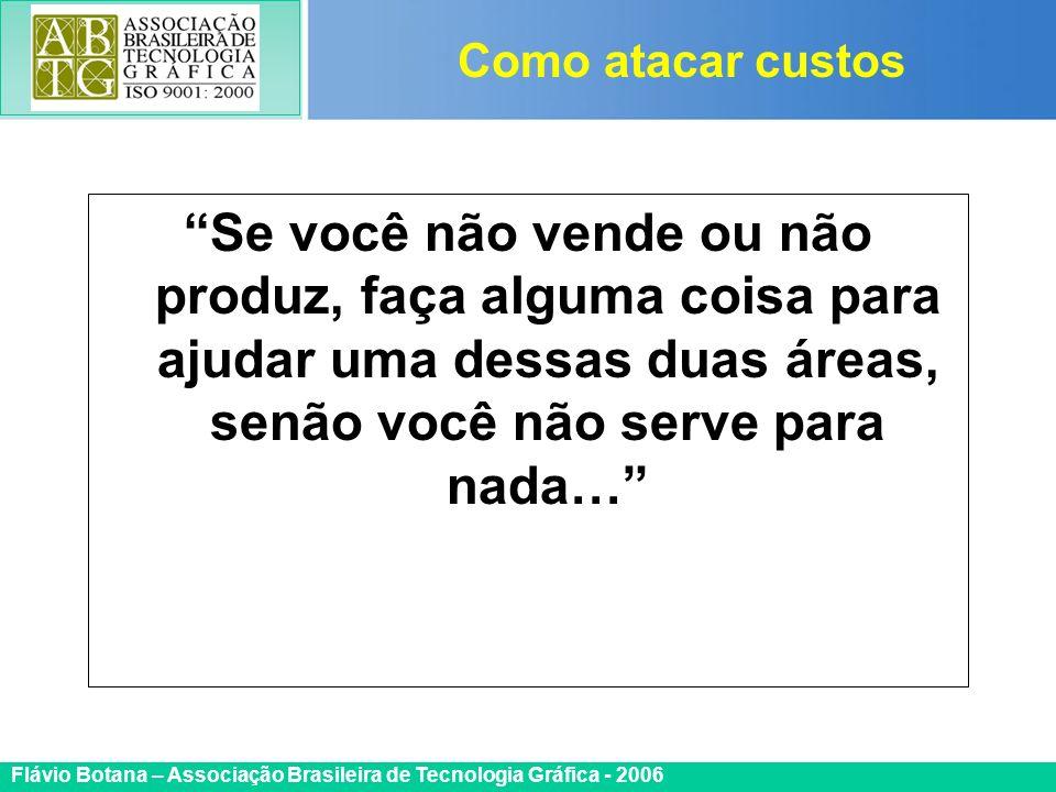 Certificada ISO 9002 Flávio Botana – Associação Brasileira de Tecnologia Gráfica - 2006 Se você não vende ou não produz, faça alguma coisa para ajudar