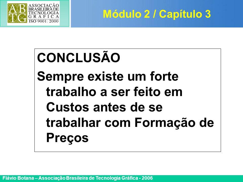 Certificada ISO 9002 Flávio Botana – Associação Brasileira de Tecnologia Gráfica - 2006 CONCLUSÃO Sempre existe um forte trabalho a ser feito em Custo