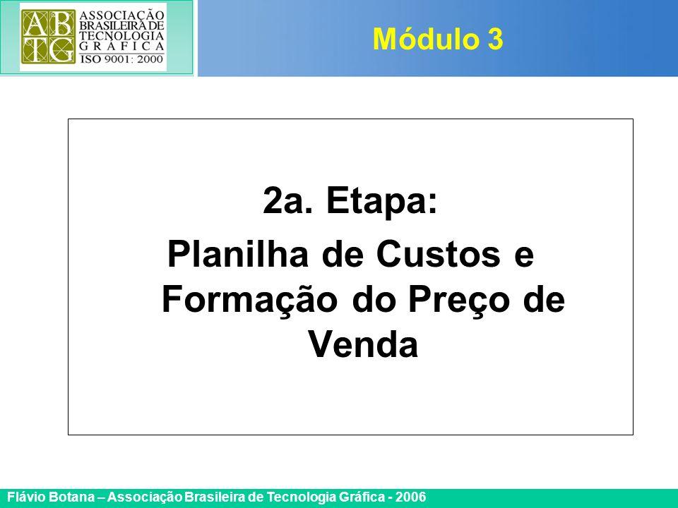 Certificada ISO 9002 Flávio Botana – Associação Brasileira de Tecnologia Gráfica - 2006 2a. Etapa: Planilha de Custos e Formação do Preço de Venda Mód