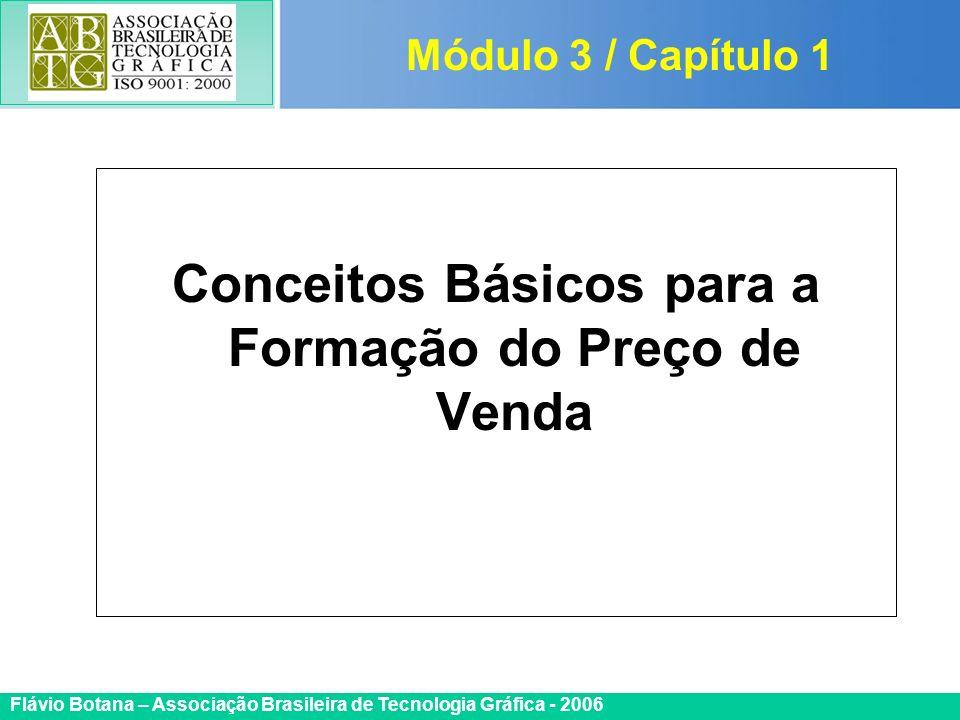 Certificada ISO 9002 Flávio Botana – Associação Brasileira de Tecnologia Gráfica - 2006 Conceitos Básicos para a Formação do Preço de Venda Módulo 3 /