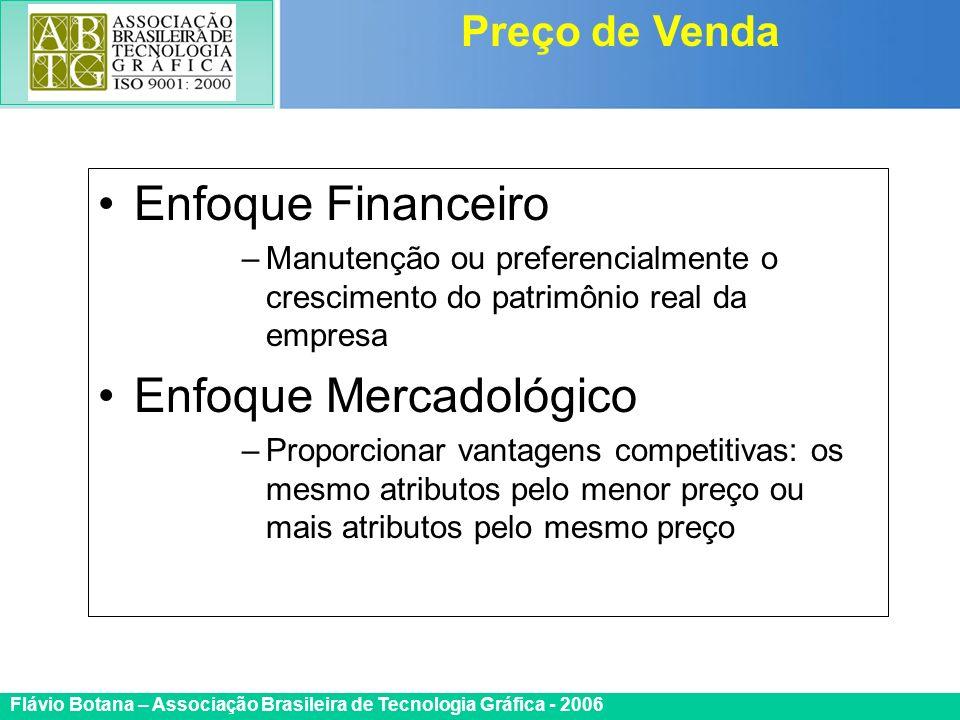 Certificada ISO 9002 Flávio Botana – Associação Brasileira de Tecnologia Gráfica - 2006 Enfoque Financeiro –Manutenção ou preferencialmente o crescime