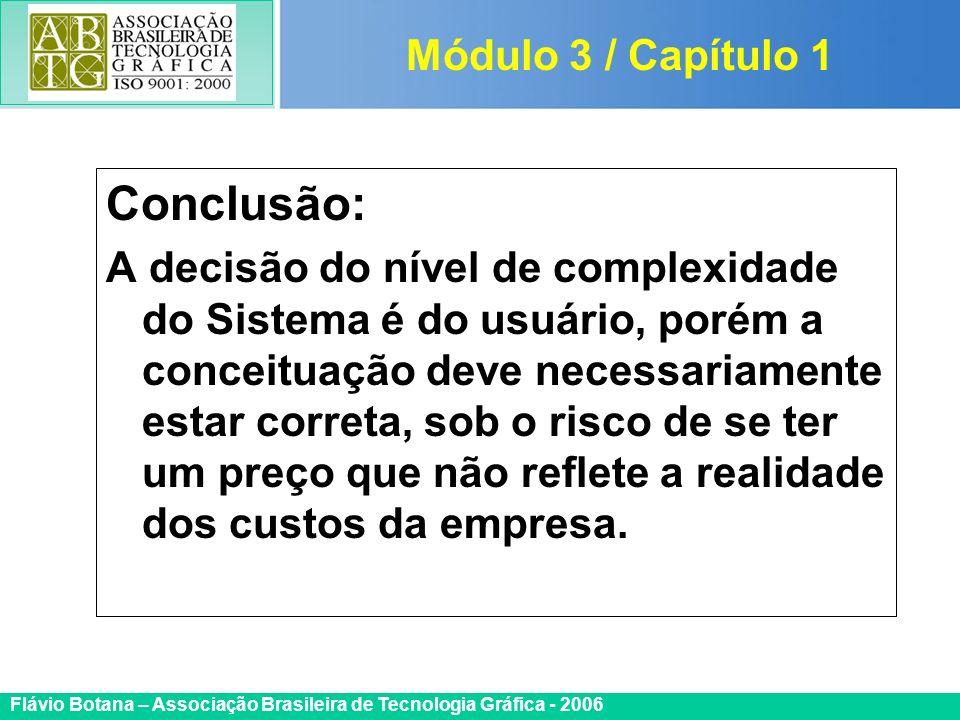 Certificada ISO 9002 Flávio Botana – Associação Brasileira de Tecnologia Gráfica - 2006 Conclusão: A decisão do nível de complexidade do Sistema é do