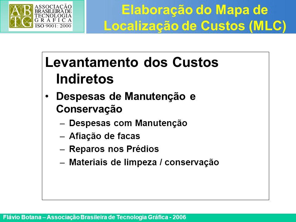 Certificada ISO 9002 Flávio Botana – Associação Brasileira de Tecnologia Gráfica - 2006 Levantamento dos Custos Indiretos Despesas de Manutenção e Con