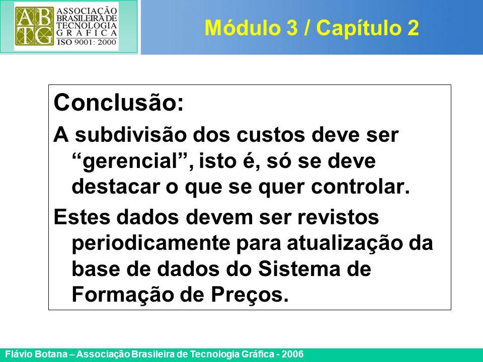 Certificada ISO 9002 Flávio Botana – Associação Brasileira de Tecnologia Gráfica - 2006 Conclusão: A subdivisão dos custos deve ser gerencial, isto é,