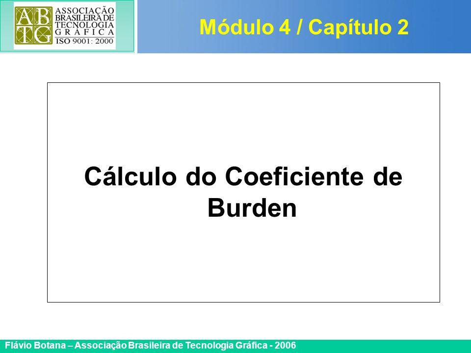 Certificada ISO 9002 Flávio Botana – Associação Brasileira de Tecnologia Gráfica - 2006 Cálculo do Coeficiente de Burden Módulo 4 / Capítulo 2