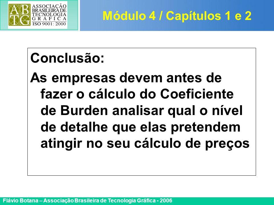 Certificada ISO 9002 Flávio Botana – Associação Brasileira de Tecnologia Gráfica - 2006 Conclusão: As empresas devem antes de fazer o cálculo do Coefi