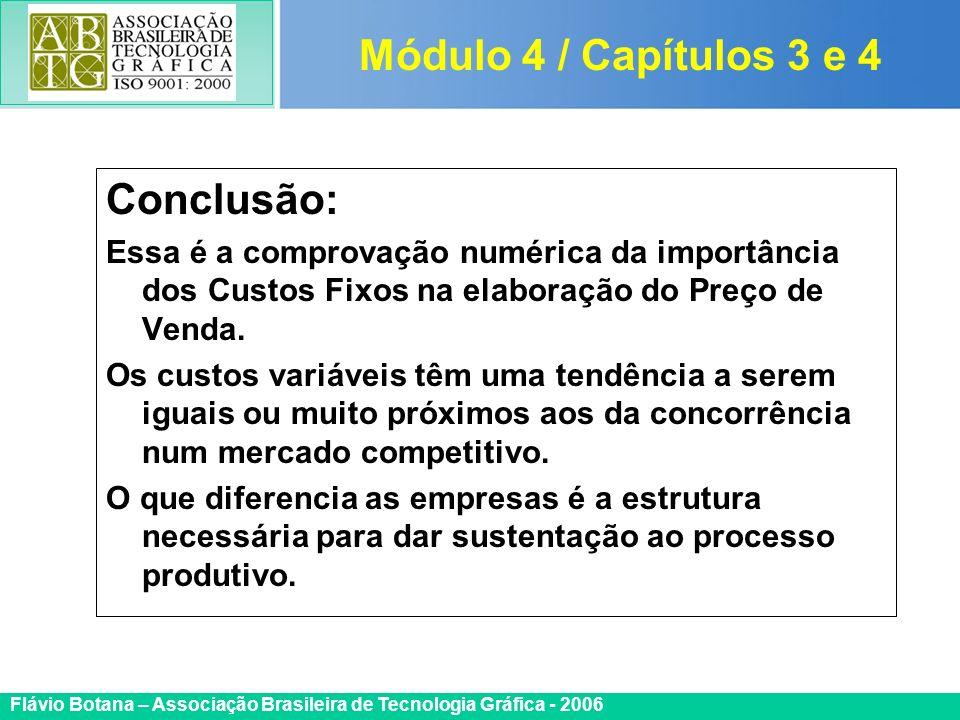 Certificada ISO 9002 Flávio Botana – Associação Brasileira de Tecnologia Gráfica - 2006 Conclusão: Essa é a comprovação numérica da importância dos Cu