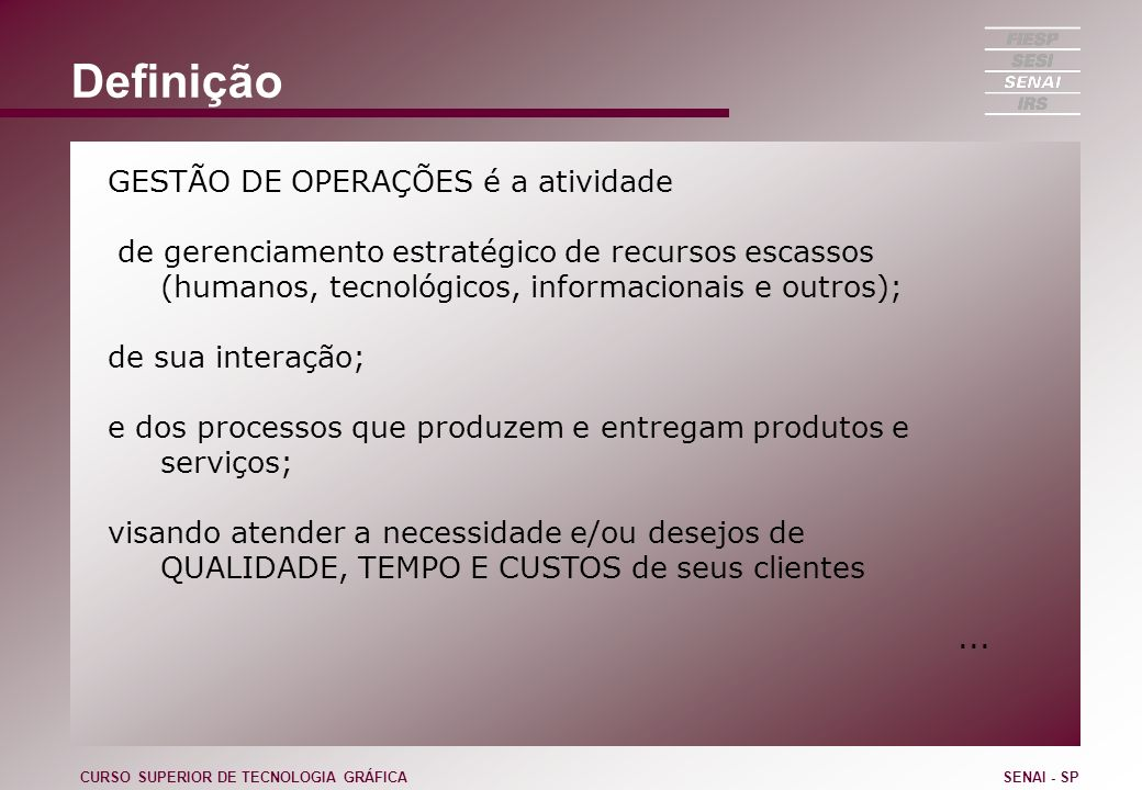 Definição GESTÃO DE OPERAÇÕES é a atividade de gerenciamento estratégico de recursos escassos (humanos, tecnológicos, informacionais e outros); de sua