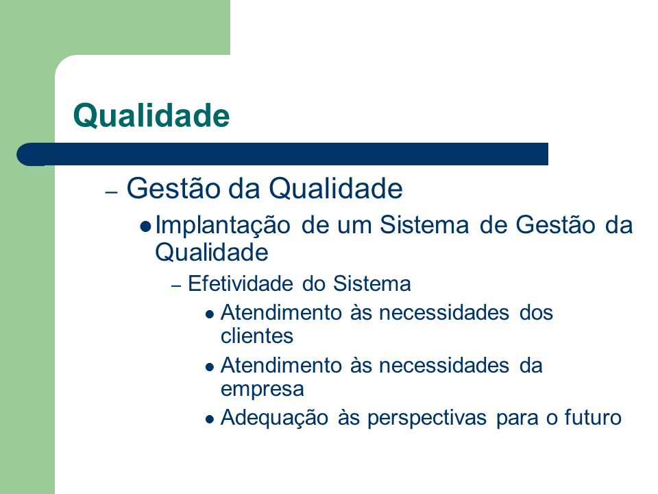 Qualidade – Gestão da Qualidade Implantação de um Sistema de Gestão da Qualidade – Efetividade do Sistema Atendimento às necessidades dos clientes Ate