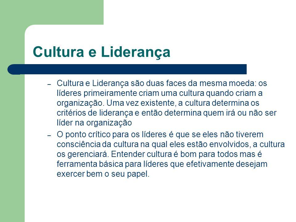 Cultura e Liderança – Cultura e Liderança são duas faces da mesma moeda: os líderes primeiramente criam uma cultura quando criam a organização. Uma ve