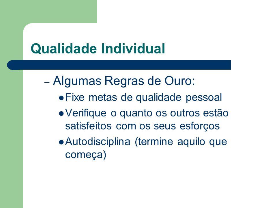 Qualidade Individual – Algumas Regras de Ouro: Fixe metas de qualidade pessoal Verifique o quanto os outros estão satisfeitos com os seus esforços Aut