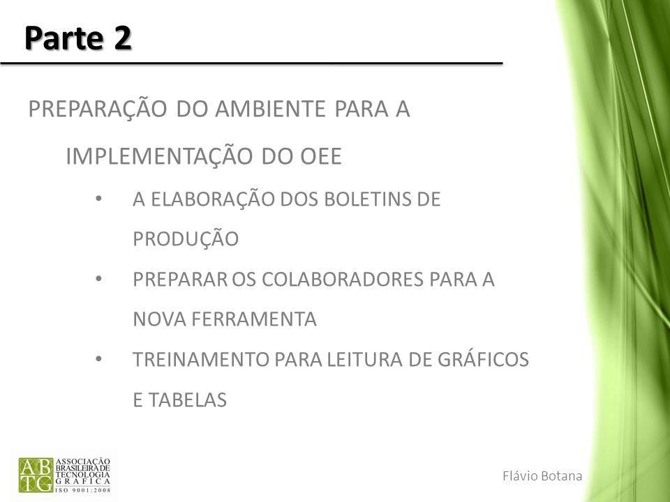 Parte 2 PREPARAÇÃO DO AMBIENTE PARA A IMPLEMENTAÇÃO DO OEE A ELABORAÇÃO DOS BOLETINS DE PRODUÇÃO PREPARAR OS COLABORADORES PARA A NOVA FERRAMENTA TREI