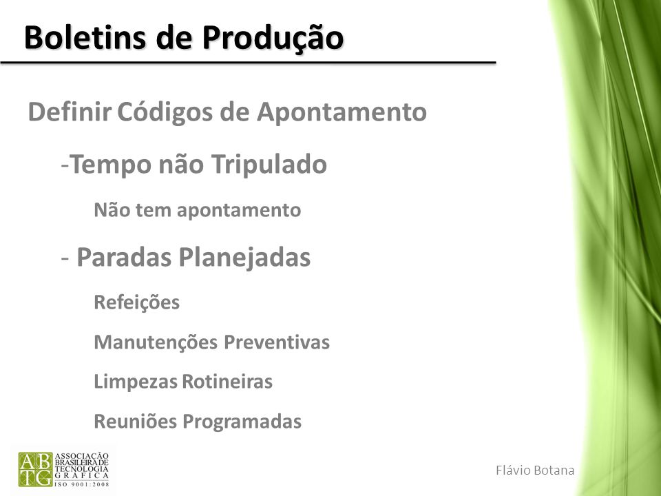 Boletins de Produção Definir Códigos de Apontamento -Tempo não Tripulado Não tem apontamento - Paradas Planejadas Refeições Manutenções Preventivas Li