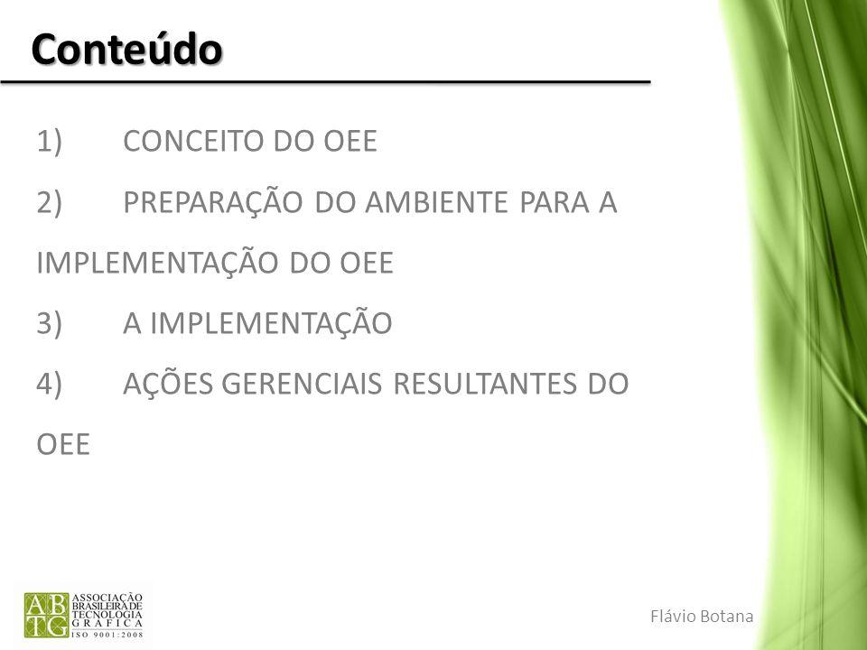 Conteúdo 1)CONCEITO DO OEE 2)PREPARAÇÃO DO AMBIENTE PARA A IMPLEMENTAÇÃO DO OEE 3)A IMPLEMENTAÇÃO 4)AÇÕES GERENCIAIS RESULTANTES DO OEE Flávio Botana
