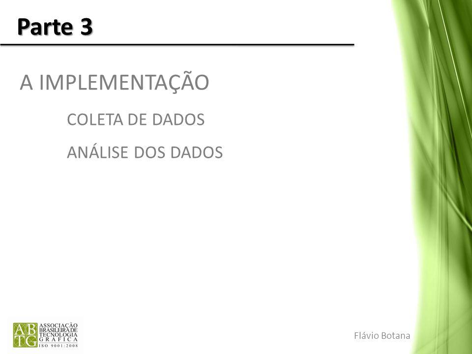 Parte 3 A IMPLEMENTAÇÃO COLETA DE DADOS ANÁLISE DOS DADOS Flávio Botana