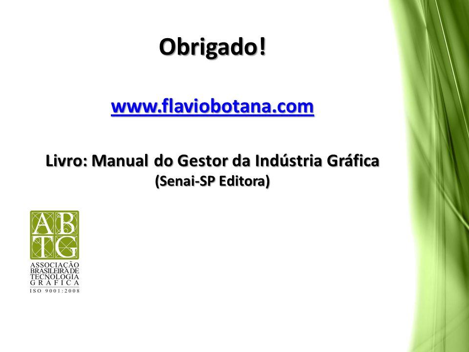 Obrigado! www.flaviobotana.com Livro: Manual do Gestor da Indústria Gráfica (Senai-SP Editora) www.flaviobotana.com