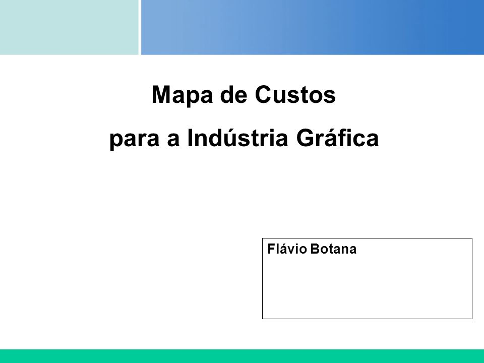 Certificada ISO 9002 Flávio Botana Mapa de Custos para a Indústria Gráfica