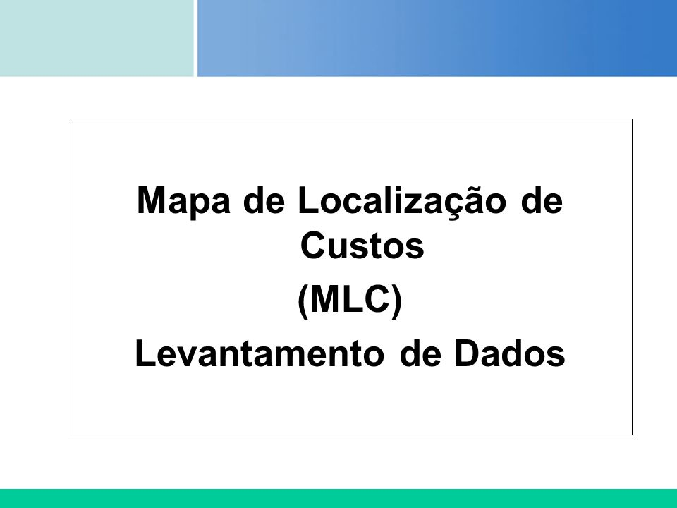 Certificada ISO 9002 Mapa de Localização de Custos (MLC) Levantamento de Dados