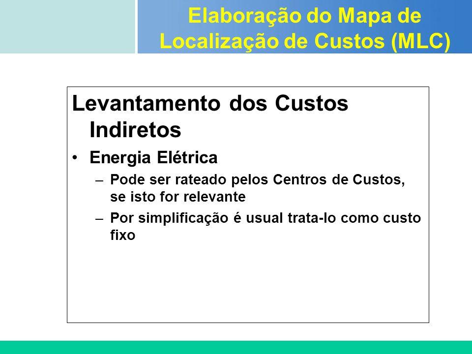 Certificada ISO 9002 Levantamento dos Custos Indiretos Energia Elétrica –Pode ser rateado pelos Centros de Custos, se isto for relevante –Por simplifi