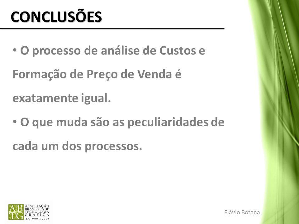 CONCLUSÕES O processo de análise de Custos e Formação de Preço de Venda é exatamente igual. O que muda são as peculiaridades de cada um dos processos.