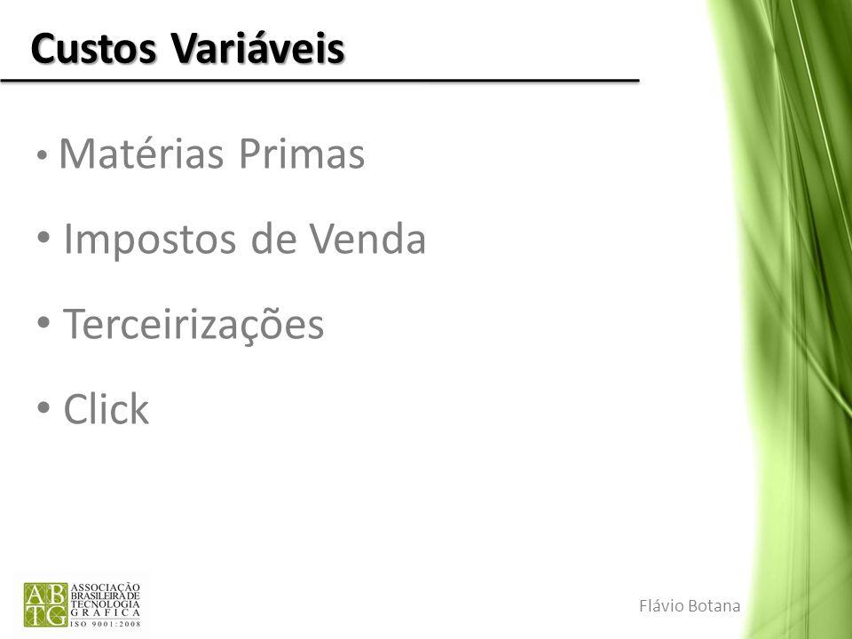 Custos Variáveis Matérias Primas Impostos de Venda Terceirizações Click Flávio Botana