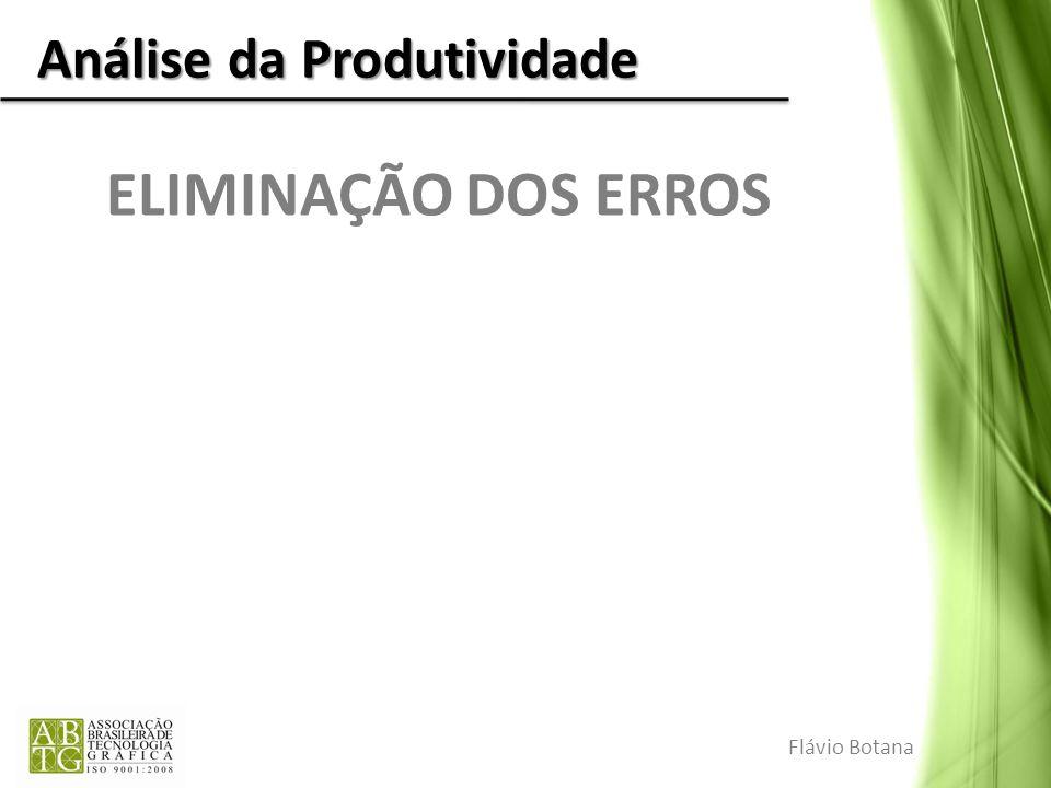 Análise da Produtividade ELIMINAÇÃO DOS ERROS Flávio Botana
