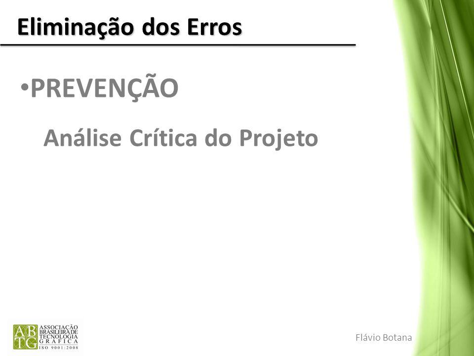 Eliminação dos Erros PREVENÇÃO Análise Crítica do Projeto Flávio Botana