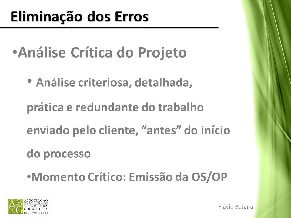 Eliminação dos Erros Análise Crítica do Projeto Análise criteriosa, detalhada, prática e redundante do trabalho enviado pelo cliente, antes do início