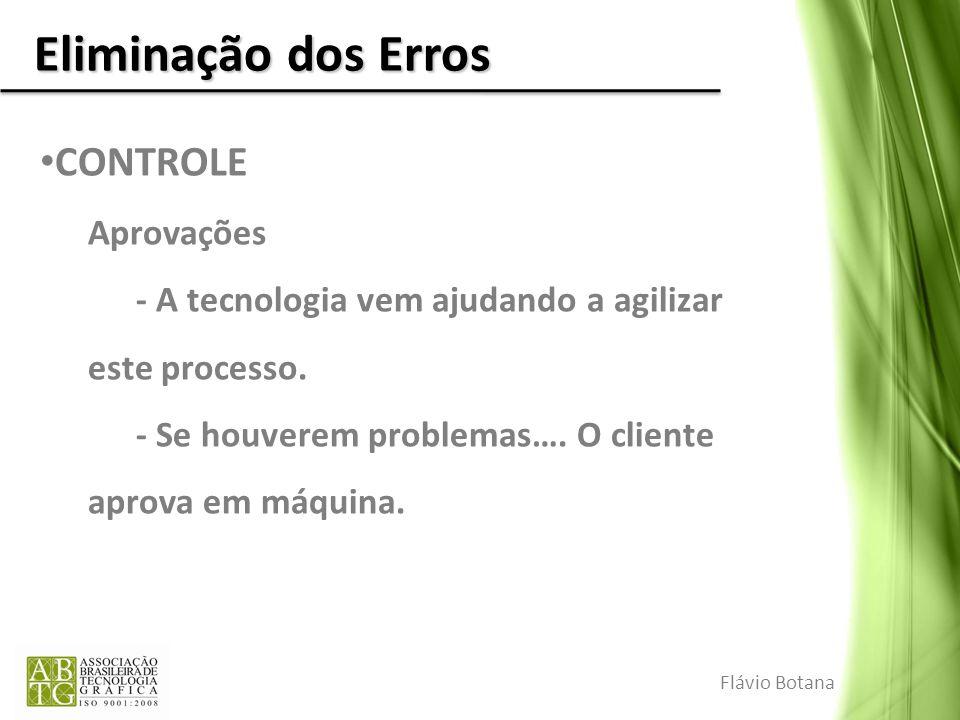 Eliminação dos Erros CONTROLE Aprovações - A tecnologia vem ajudando a agilizar este processo. - Se houverem problemas…. O cliente aprova em máquina.