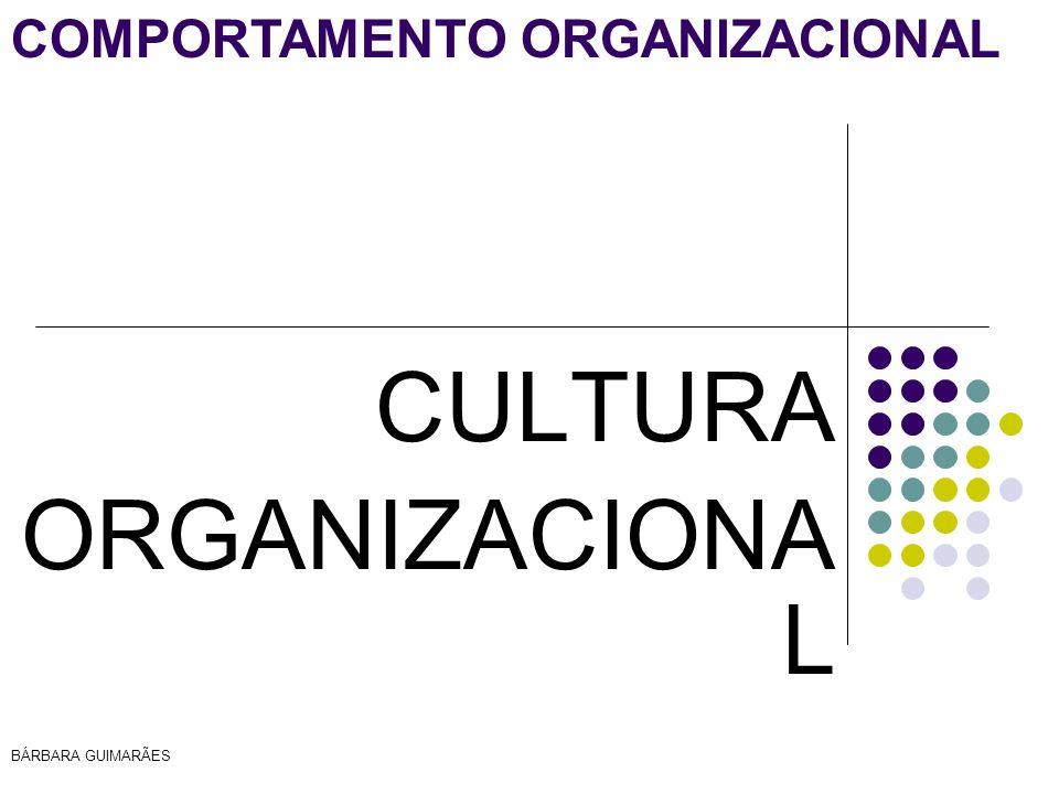 BÁRBARA GUIMARÃES COMPORTAMENTO ORGANIZACIONAL CULTURA ORGANIZACIONA L
