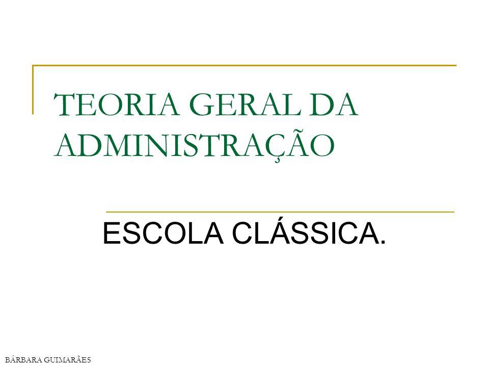 BÁRBARA GUIMARÃES TEORIA GERAL DA ADMINISTRAÇÃO ESCOLA CLÁSSICA.