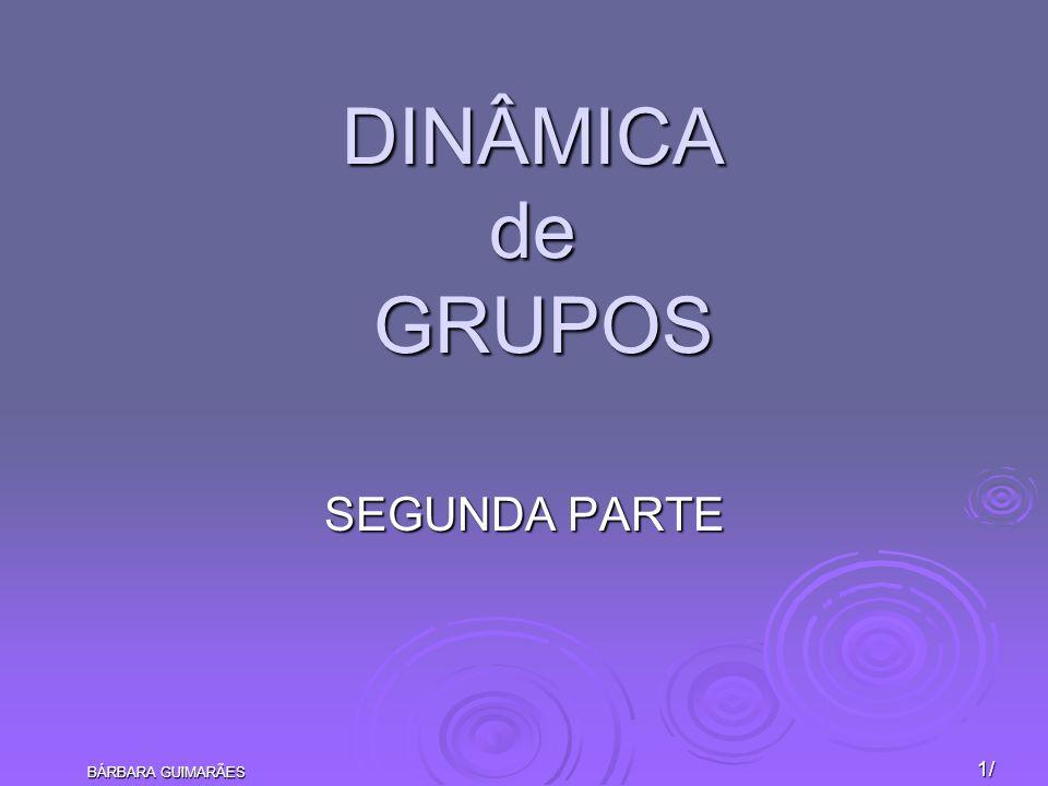 BÁRBARA GUIMARÃES 1/ DINÂMICA de GRUPOS SEGUNDA PARTE