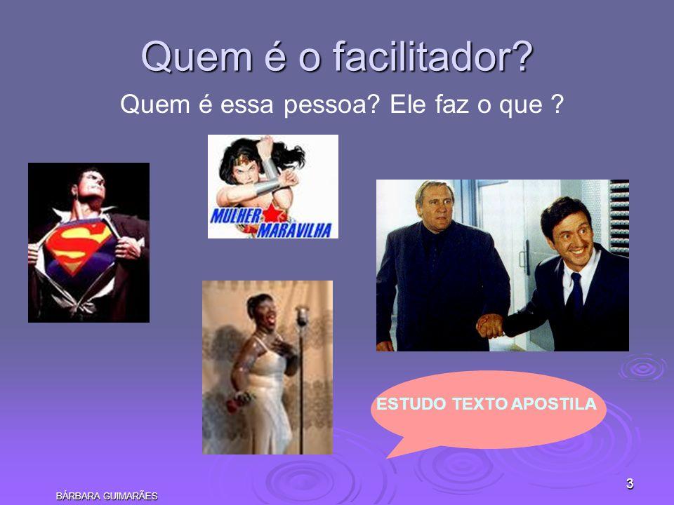 BÁRBARA GUIMARÃES 3 Quem é o facilitador? Quem é essa pessoa? Ele faz o que ? ESTUDO TEXTO APOSTILA