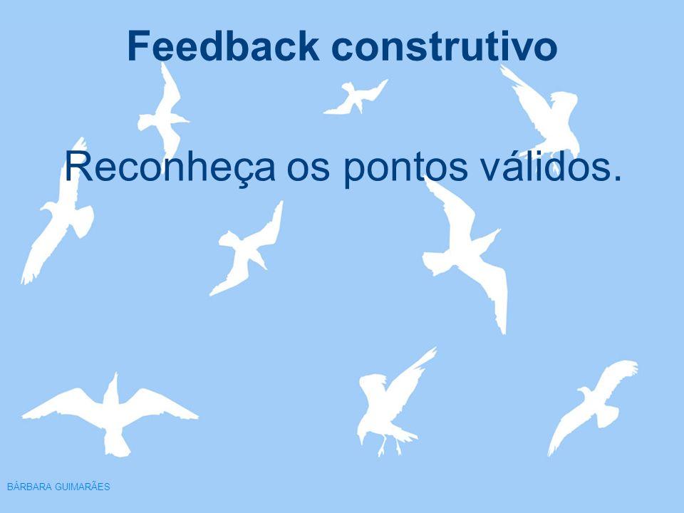 Feedback construtivo BÁRBARA GUIMARÃES Reconheça os pontos válidos.