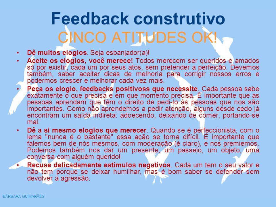 Feedback construtivo BÁRBARA GUIMARÃES CINCO ATITUDES OK! Dê muitos elogios. Seja esbanjador(a)! Aceite os elogios, você merece! Todos merecem ser que