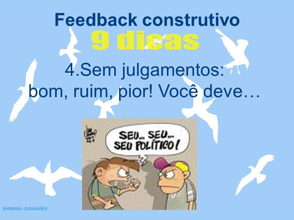 Feedback construtivo BÁRBARA GUIMARÃES 4.Sem julgamentos: bom, ruim, pior! Você deve…