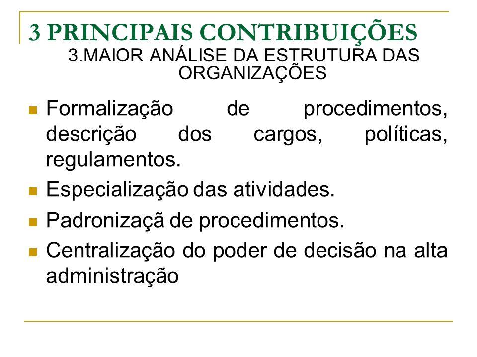 3 PRINCIPAIS CONTRIBUIÇÕES 3.MAIOR ANÁLISE DA ESTRUTURA DAS ORGANIZAÇÕES Formalização de procedimentos, descrição dos cargos, políticas, regulamentos.