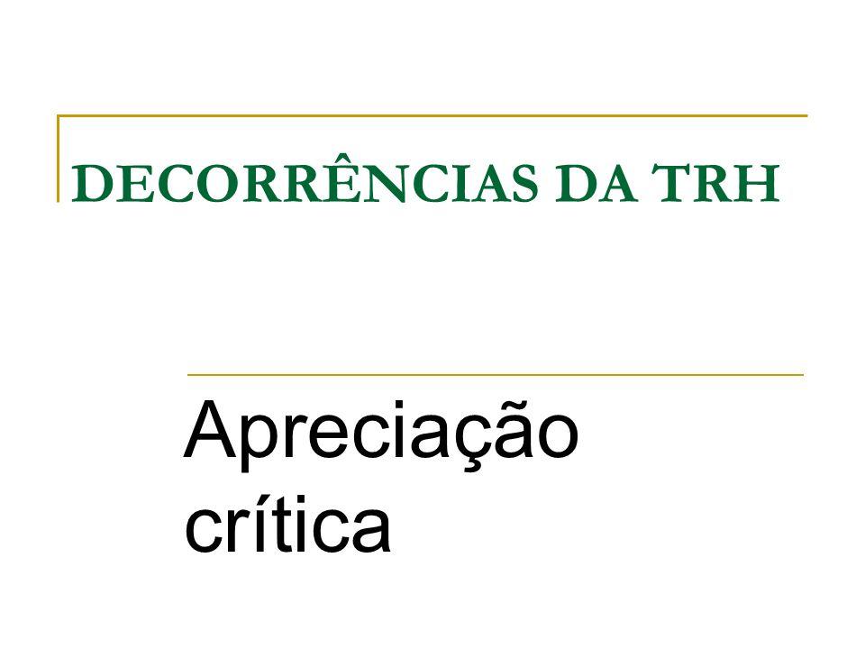 DECORRÊNCIAS DA TRH Apreciação crítica