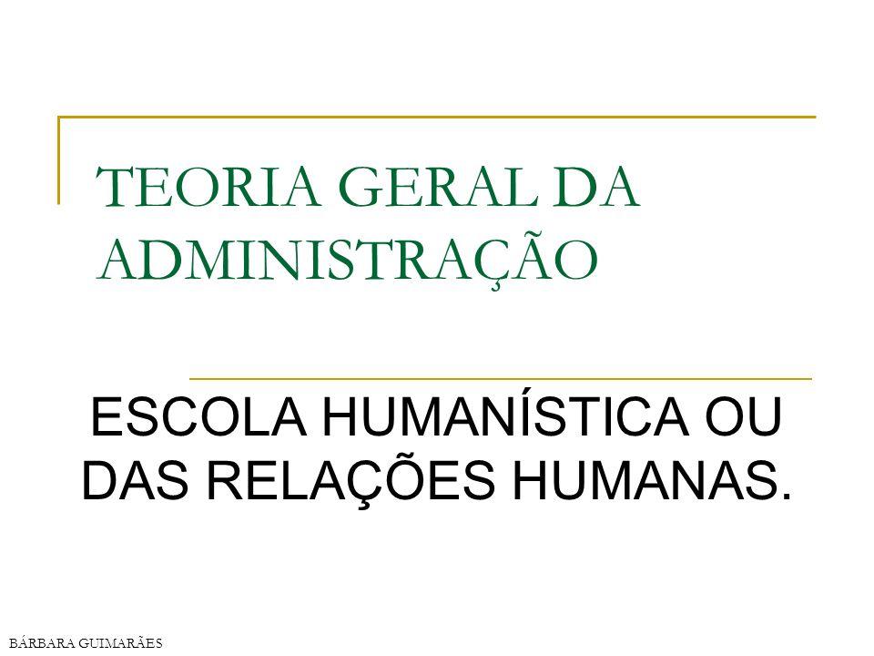 BÁRBARA GUIMARÃES TEORIA GERAL DA ADMINISTRAÇÃO ESCOLA HUMANÍSTICA OU DAS RELAÇÕES HUMANAS.