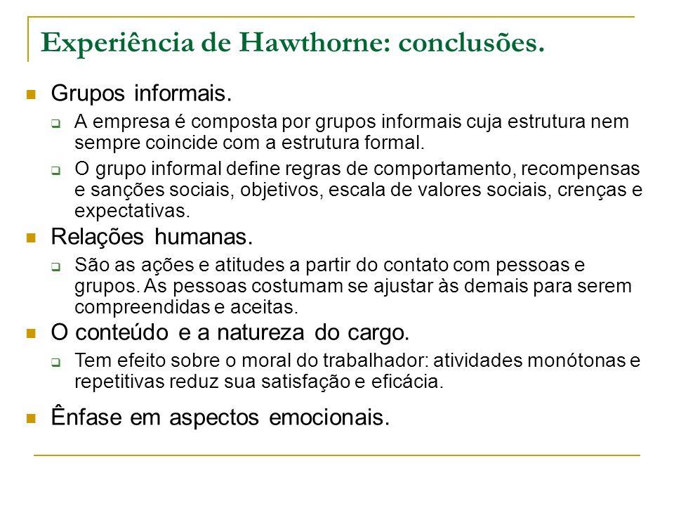 Experiência de Hawthorne: conclusões. Grupos informais. A empresa é composta por grupos informais cuja estrutura nem sempre coincide com a estrutura f