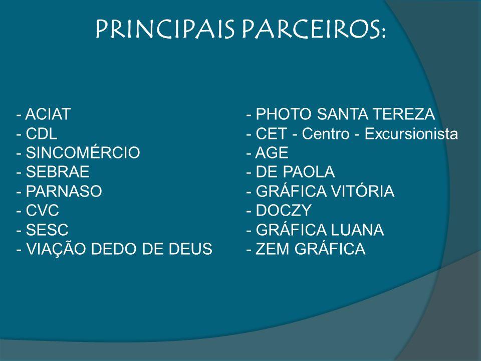 PRINCIPAIS PARCEIROS: - ACIAT - CDL - SINCOMÉRCIO - SEBRAE - PARNASO - CVC - SESC - VIAÇÃO DEDO DE DEUS - PHOTO SANTA TEREZA - CET - Centro - Excursio