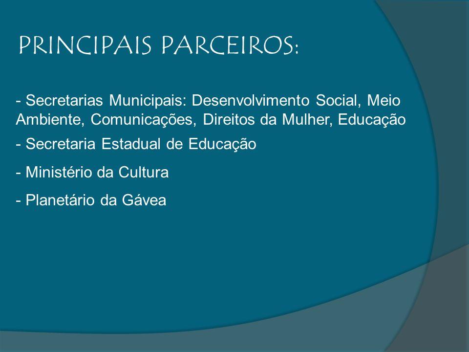 PRINCIPAIS PARCEIROS: - Secretarias Municipais: Desenvolvimento Social, Meio Ambiente, Comunicações, Direitos da Mulher, Educação - Secretaria Estadual de Educação - Ministério da Cultura - Planetário da Gávea