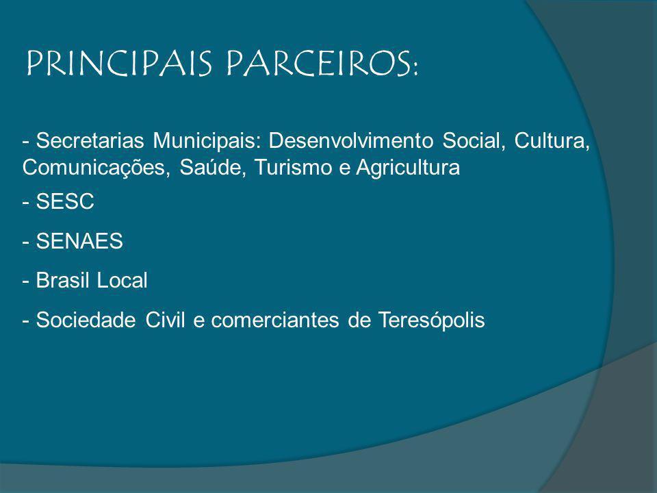 PRINCIPAIS PARCEIROS: - Secretarias Municipais: Desenvolvimento Social, Cultura, Comunicações, Saúde, Turismo e Agricultura - SESC - SENAES - Brasil L